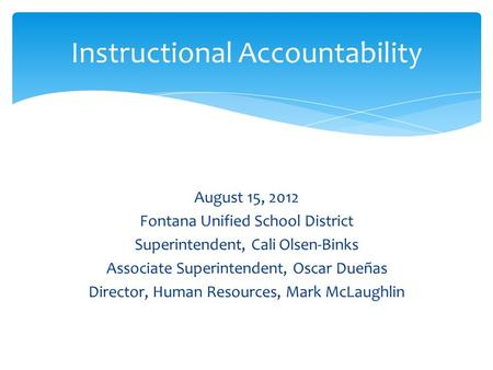 August 15, 2012 Fontana Unified School District Superintendent, Cali Olsen-Binks Associate Superintendent, Oscar Dueñas Director, Human Resources, Mark.
