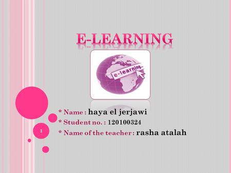* Name : haya el jerjawi * Student no. : 120100324 * Name of the teacher : rasha atalah 1.