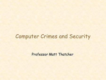 Computer Crimes and Security Professor Matt Thatcher.