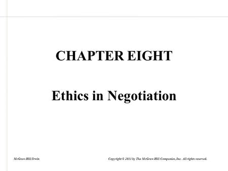 CHAPTER EIGHT Ethics in Negotiation McGraw-Hill/Irwin Copyright © 2011 by The McGraw-Hill Companies, Inc. All rights reserved.