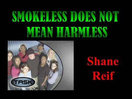 Shane Reif WHAT IS SMOKELESS TOBACCO??? The two main types of smokeless tobacco in the United States are chewing tobacco and snuff. Chewing tobacco comes.