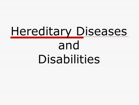 Hereditary Diseases and Disabilities. I. Hereditary Diseases  Diseases caused by abnormal chromosomes or by defective genes from one or both parents.