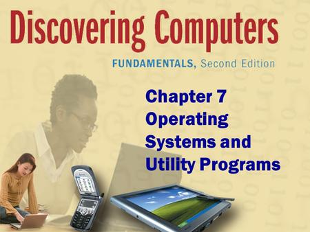 Chapter 7 Operating Systems and Utility Programs.