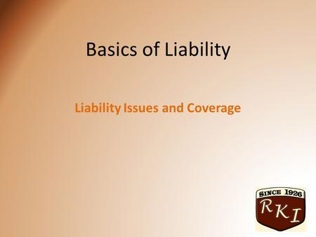 Basics of Liability Liability Issues and Coverage.