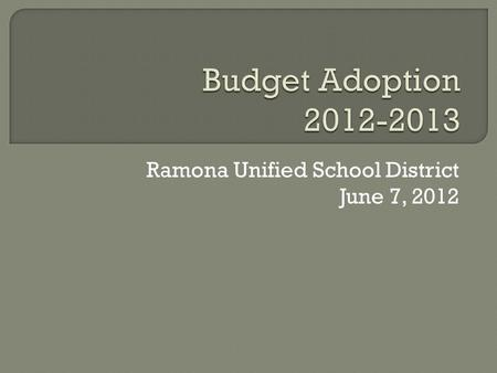 Ramona Unified School District June 7, 2012. Ramona Unified is facing an unprecedented financial crisis Projected ending fund balance below or at 0% A.