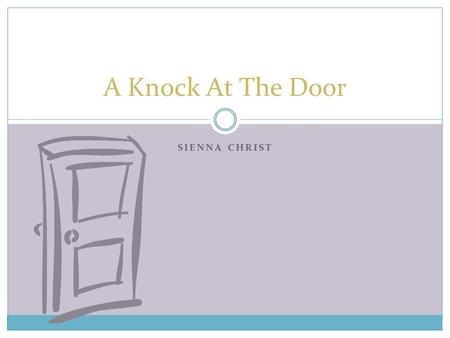 SIENNA CHRIST A Knock At The Door. A KNOCK AT THE DOOR ENDS UP LEADING TO CHARLES'S RE-ARREST ON UNEXPLAINED CRIMES A Knock At The Door.