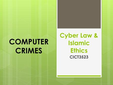 Cyber Law & Islamic Ethics CICT3523 COMPUTER CRIMES.