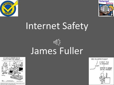 Internet Safety James Fuller Internet Rules To Remember When asked by friends or strangers, online or offline, never share Account IDs and Passwords.