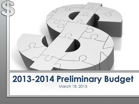 2013-2014 Preliminary Budget March 18, 2013. Previous Year's Budget Reductions Elimination of Teaching Positions Special Education/Two Elementary Elimination.