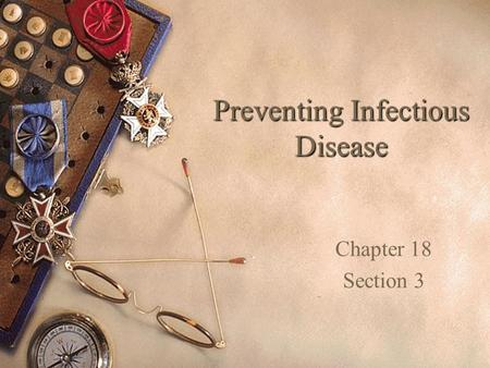 Preventing Infectious Disease Chapter 18 Section 3.
