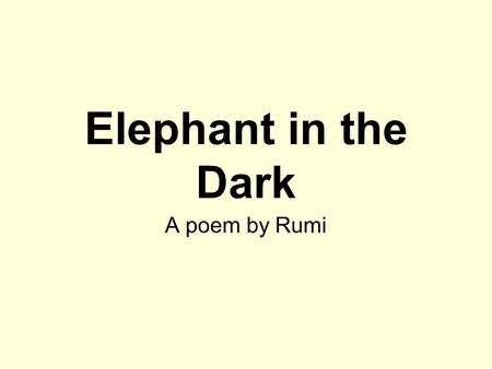 Elephant in the Dark A poem by Rumi.