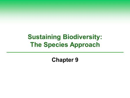 Sustaining Biodiversity: The <strong>Species</strong> Approach Chapter 9.