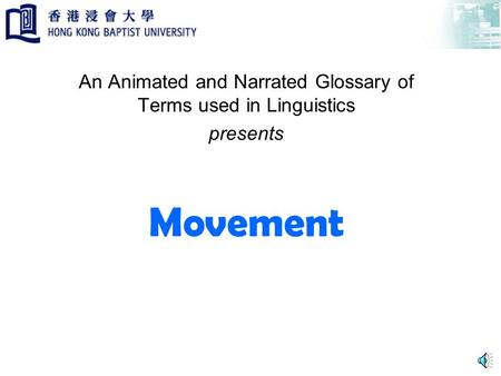 Movement An Animated and Narrated Glossary of Terms used in Linguistics presents.