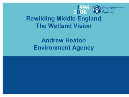 Rewilding Middle England The Wetland Vision Andrew Heaton Environment Agency.