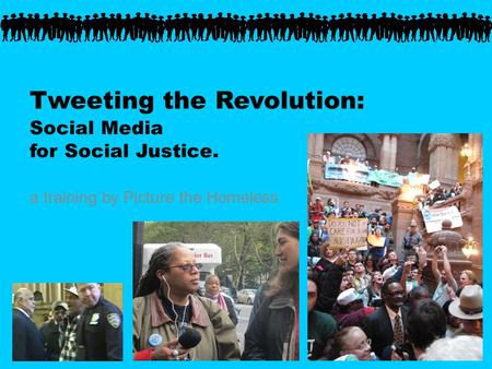 Tweeting the Revolution: <strong>Social</strong> Media for <strong>Social</strong> Justice. a training by Picture the Homeless.