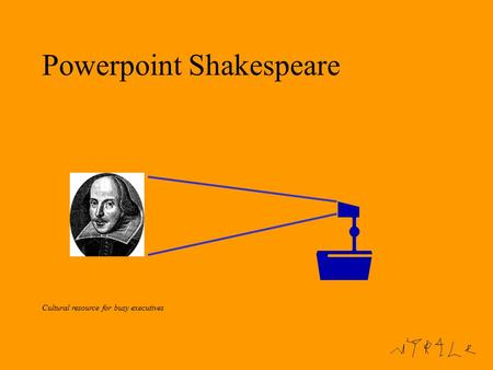Powerpoint Shakespeare Cultural resource for busy executives.