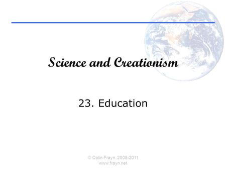 Science and Creationism 23. Education © Colin Frayn, 2008-2011 www.frayn.net.