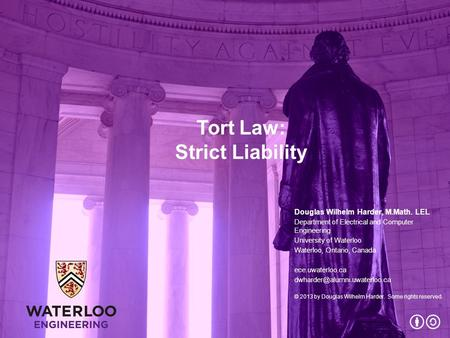 Tort Law: Strict Liability Douglas Wilhelm Harder, M.Math. LEL Department of Electrical and Computer Engineering University of Waterloo Waterloo, Ontario,