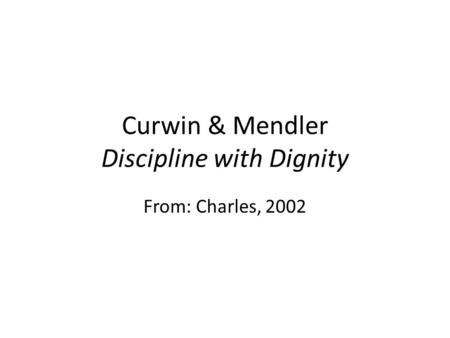 Curwin & Mendler Discipline with Dignity From: Charles, 2002.