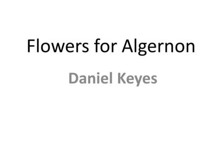 Flowers for Algernon Daniel Keyes. Discussion Questions 1.What do the test results reveal about Charlie's ability and his personality? 2.Who are Dr. Strauss.