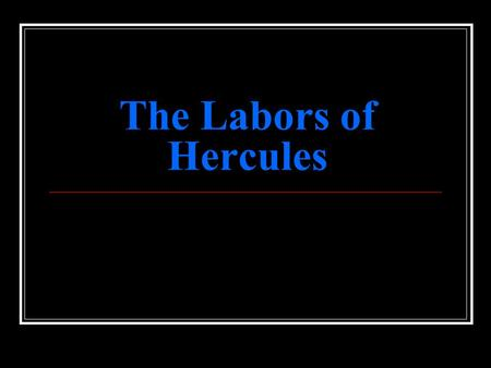 The Labors of Hercules. Baby Hercules: Hercules, the Latin equivalent of Heracles, was the son of Zeus and Alcmene. Hera tried to murder the infant Hercules.