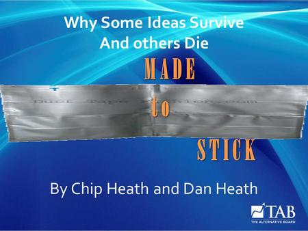 M A D E S T I C K t o Why Some Ideas Survive And others Die By Chip Heath and Dan Heath.