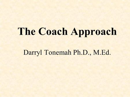 The Coach Approach Darryl Tonemah Ph.D., M.Ed.. Health Coaching Model RN Directed Physician Centric Multi Disciplinary Health Coaching Constraints on.