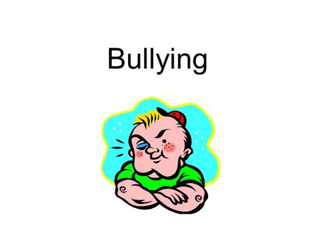 Bullying. But it's just part of growing up… Happens occasionally Accidental Not Serious Equal emotional reactions Happens repeatedly Done on purpose Serious.
