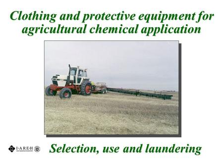 Selection, use and laundering Clothing and protective equipment for agricultural chemical application.
