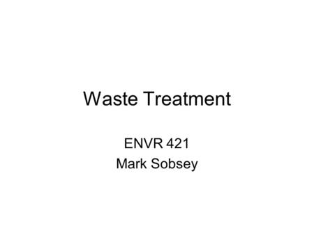 Waste Treatment ENVR 421 Mark Sobsey. Household Human Wastes <strong>and</strong> Wastewaters.