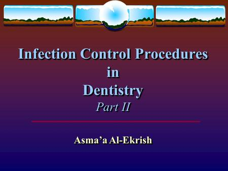 Infection Control Procedures in Dentistry Part II Asma'a Al-Ekrish.