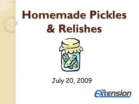 Homemade Pickles & Relishes July 20, 2009. Resources for Today Homemade Pickles & Relishes (B2267) How Do I…..Pickle (NCHFP)