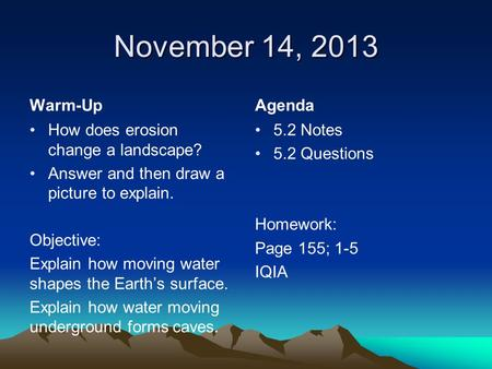 November 14, 2013 Warm-Up Agenda How does erosion change a landscape?