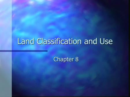 Land Classification and Use Chapter 8 Land is more than soil n Natural and artificial characteristics of an area to be used for agricultural or other.