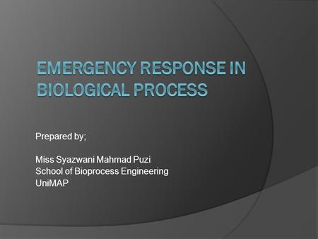 Prepared by; Miss Syazwani Mahmad Puzi School of Bioprocess Engineering UniMAP.