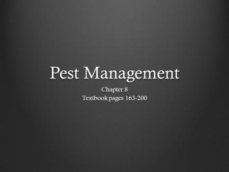 Pest Management Chapter 8 Textbook pages 163-200.