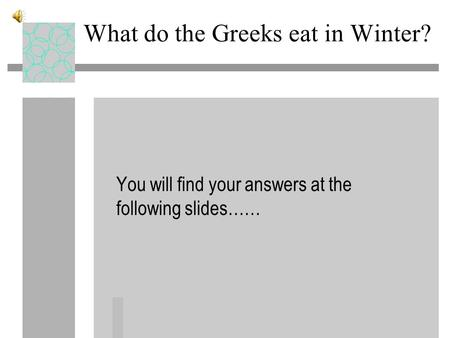 What do the Greeks eat in Winter? You will find your answers at the following slides……
