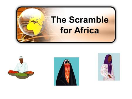 The Scramble for Africa. GEOGRAPHY OF AFRICA Continent – not a country Continent is three times larger than Europe Northern Africa – desert Sub-Saharan.