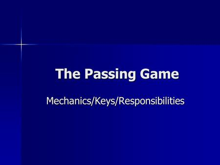 The Passing Game The Passing Game Mechanics/Keys/Responsibilities Mechanics/Keys/Responsibilities.