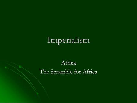 Imperialism Africa The Scramble for Africa. The focus of most of Europe's imperialist activities in the 19 th century was Africa. The focus of most of.