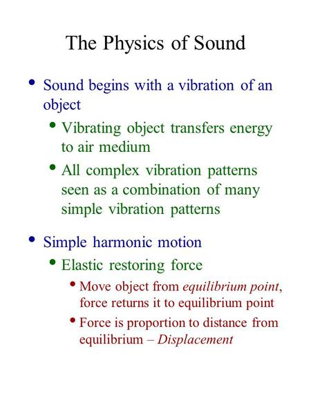 The Physics of Sound Sound begins with a vibration of an object Vibrating object transfers energy to air medium All complex vibration patterns seen as.