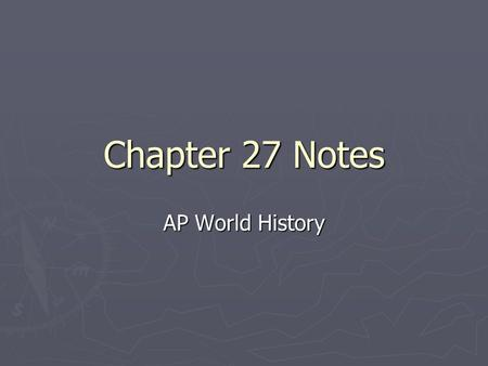Chapter 27 Notes AP World History.