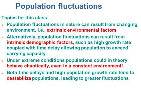 Population fluctuations Topics for this class: n Population fluctuations in nature can result from changing environment, i.e., extrinsic environmental.