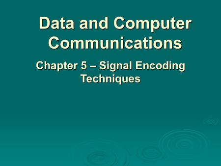 Data and Computer Communications Chapter 5 – Signal Encoding Techniques.