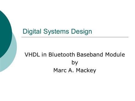 Digital Systems Design VHDL in Bluetooth Baseband Module by Marc A. Mackey.
