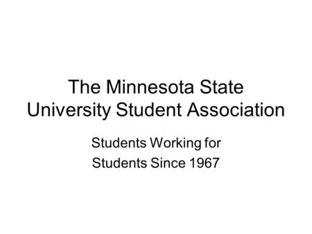 The Minnesota State University Student Association Students Working for Students Since 1967.
