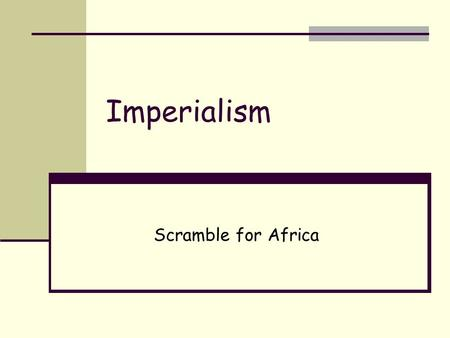 Imperialism Scramble for Africa.