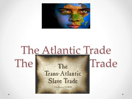 The Atlantic Trade The Triangular Trade. Definition Triangular Trade: Trade routes between Africa, Europe and the Americas during the Atlantic Slave Trade.