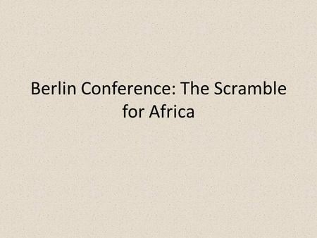 Berlin Conference: The Scramble for Africa. IN YOUR JOURNAL: 1)Which country are you? 2)Which parts of Africa so you want? 3)Use your Atlas to research.