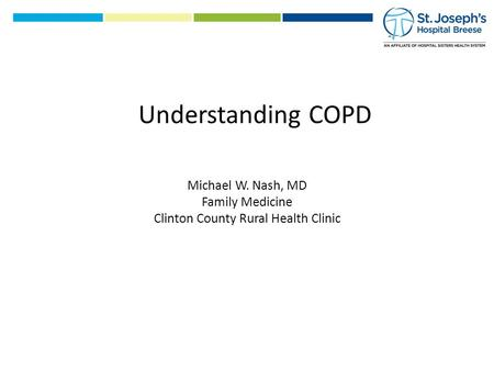 Michael W. Nash, MD Family Medicine Clinton County Rural Health Clinic Understanding COPD.